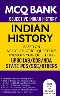 Indian History Multiple Choice Question Bank (MCQs) Based on NCERT Books & Previous Year Questions: For UPSC IAS Civil Services CDS AC NDA SSC Teaching Exams