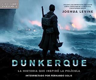 Dunkerque / Dunkirk: La historia que inspiro la pelicula / The History Behind the Major Motion Picture