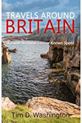 Travels Around Britain: A Guide to Some Lesser Known Spots (English Edition) eBook Kindle
