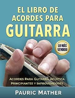 El Libro De Acordes Para Guitarra: Acordes Para Guitarra Acústica - Principiantes y Improvisadores (Spanish Edition)