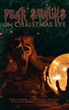 Fear Stalks on Christmas Eve - Ghost Stories, Supernatural Mysteries & Gothic Horrors for Brave Souls: The Ghost of Christ...
