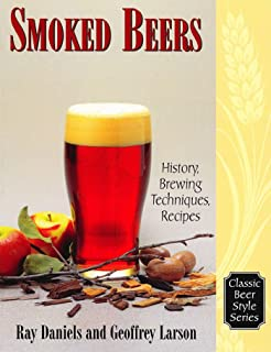 Smoked Beers: History, Brewing Techniques, Recipes (Classic Beer Style Series Book 18)