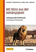 Mit Stolz aus der Abhängigkeit: Leistungssensible Suchttherapie (German Edition)