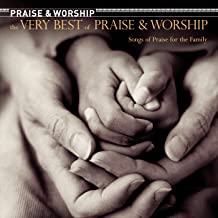 The Very Best of Praise & Worship: Songs of Praise for The Family [Clean]