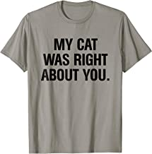Meow Cute Cat Shirt - My Cat Was Right About You T-Shirt