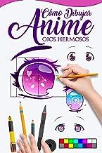 CÓMO DIBUJAR ANIME OJOS HERMOSOS: Guía maestra para dibujar ojos con reflejos, aprende paso a paso para cómo hacer hermosas ilustraciones kawaii