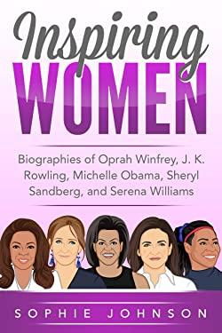 Inspiring Women: Biographies of Oprah Winfrey, J. K. Rowling, Michelle Obama, Sheryl Sandberg, and Serena Williams