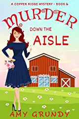 Murder Down the Aisle: A Copper Ridge Mystery - Book 6 Kindle Edition