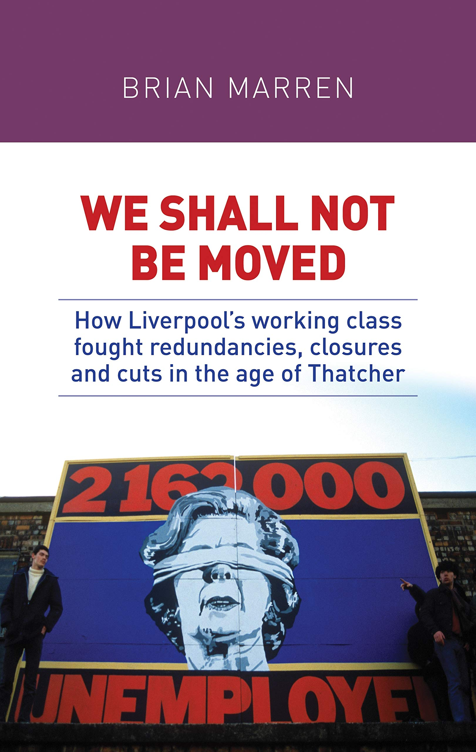 We shall not be moved: How Liverpool's working class fought redundancies, closures and cuts in the age of Thatcher