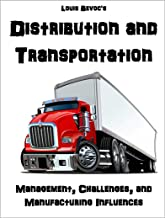 Distribution and Transportation: Management, Challenges, and Manufacturing Influences