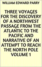 Three Voyages for the Discovery of a Northwest Passage from the Atlantic to the Pacific and Narrative of an Attempt to Rea...