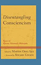 Disentangling Consciencism: Essays on Kwame Nkrumah's Philosophy (African Philosophy: Critical Perspectives and Global Dialogue)