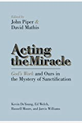 Acting the Miracle: God's Work and Ours in the Mystery of Sanctification Kindle Edition