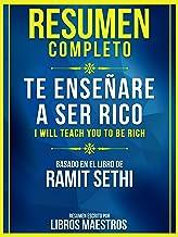 Resumen Completo: Te Enseñaré A Ser Rico (I Will Teach You To Be Rich): Basado En El Libro De Ramit Sethi