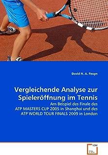 Vergleichende Analyse zur Spieleröffnung im Tennis: Am Beispiel des Finale des ATP MASTERS CUP 2005 in Shanghai und des ATP WORLD TOUR FINALS 2009 in London (German Edition)