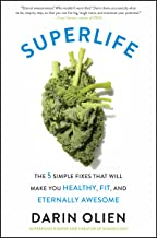SuperLife: The 5 Simple Fixes That Will Make You Healthy, Fit, and Eternally Awesome PDF