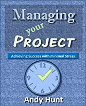 Managing Your Project: Achieving Success with Minimal Stress