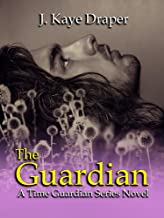 The Guardian (A Time Guardian Series Novel Book 1)
