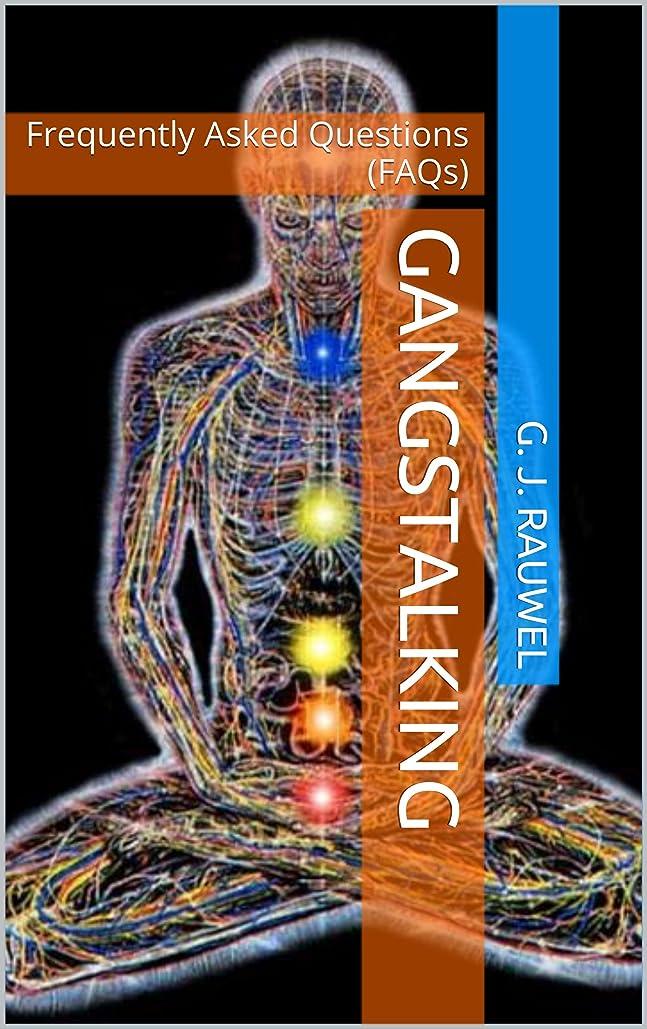 サイトラインハードリング吸うGangstalking: Frequently Asked Questions (FAQs) (Targeted Individuals Book 1) (English Edition)