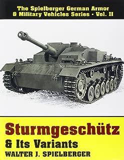 Sturmgeschutz & Its Variants: (Spielberger German Armor & Military Vehicles Series, Vol 2)