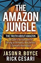 The Amazon Jungle: The Truth About Amazon, The Seller's Survival Guide for Thriving on the World's Most Perilous E-Commerc...