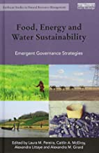 Food, Energy and Water Sustainability: Emergent Governance Strategies (Earthscan Studies in Natural Resource Management)