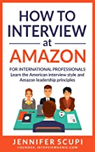 How to Interview at Amazon for International Professionals: Learn the American Interview Style and the Amazon Leadership Principles