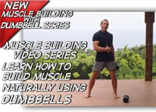 Muscle Building Build Muscle Fast Burn Fat Naturally Using Dumbbells for Muscle Building Video Series Lose Fat Look Great