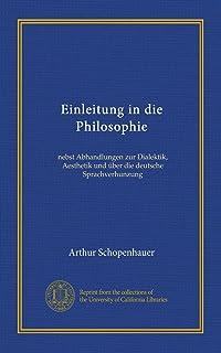 Einleitung in die Philosophie: nebst Abhandlungen zur Dialektik, Aesthetik und über die deutsche Sprachverhunzung (German ...