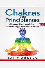 Chakras para Principiantes: Cómo equilibrar sus chakras, irradiar energía y sanarse a sí mismo (Spanish Edition) Kindle Edition