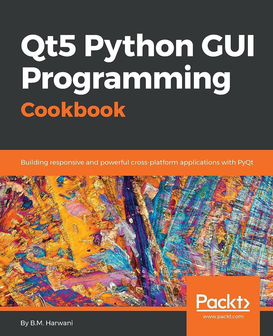 宣言キャッシュドループQt5 Python GUI Programming Cookbook: Building responsive and powerful cross-platform applications with PyQt (English Edition)