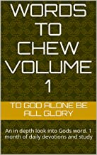 Words to Chew Volume 1: An in depth look into Gods word.