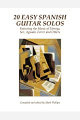 20 Easy Spanish Guitar Solos: Featuring the Music of Tárrega, Sor, Aguado, Ferrer and Others Kindle Edition