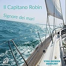 Il Capitano Robin: Signore dei mari (Italian Edition)