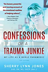 Confessions of a Trauma Junkie: My Life as a Nurse Paramedic, 2nd Edition Kindle Edition