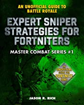 Expert Sniper Strategies for Fortniters: An Unofficial Guide to Battle Royale (Master Combat)