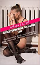Forced Feminization: The Lesbian Trap: Female Domination, BDSM, Forced Feminization, Magic Gender Swap, Total Power Exchange & more. (A League of Dominant Women Story Book 4)