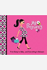 My Pregnancy: From Bump to Baby and Everything in Between Hardcover