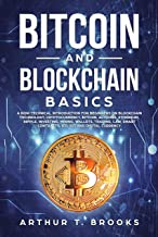 Bitcoin and Blockchain Basics: A non-technical introduction for beginners on Blockchain Technology, Cryptocurrency, Bitcoin, Altcoins, Ethereum, Ripple, Investing, Mining, Wallets and Smart Contracts