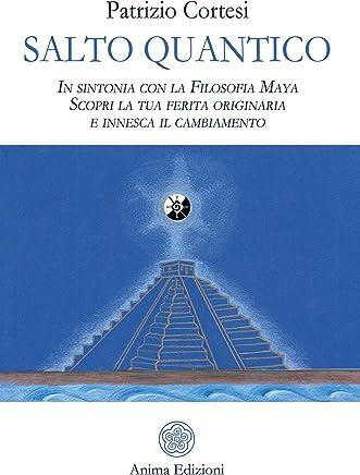 Salto Quantico: In sintonia con la Filosofia Maya - Scopri la tua ferita originaria e innesca il cambiamento