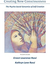 Creating New Consciousness in Everyday Life: The Psycho-Social Genomics of Self Creation