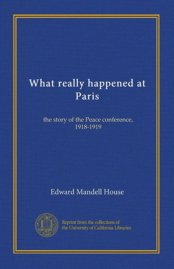 報復アレンジエスニックWhat really happened at Paris: the story of the Peace conference, 1918-1919