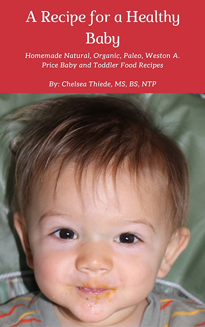 A Recipe for a Healthy Baby: Homemade Natural, Organic, Paleo, Weston A. Price Baby and Toddler Food Recipes (English Edition)