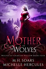 Mother of Wolves: A Fairy Tale Retelling Romance (Wolves of Crimson Hollow Book 4) Kindle Edition
