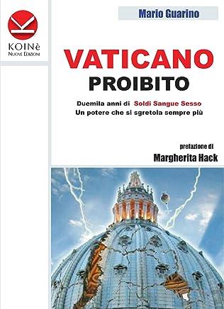 Vaticano proibito: Duemila anni di soldi sangue e sesso. Un potere che si sgretola sempre più