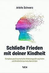 Schließe Frieden mit deiner Kindheit: Komplexe posttraumatische Belastungsstörung (KPTBS) heilen und Kindheitstraumata überwinden (German Edition) Kindle Edition