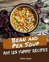 Ah! 123 Yummy Bean and Pea Soup Recipes: Keep Calm and Try Yummy Bean and Pea Soup Cookbook