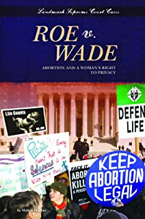 Roe V. Wade: Abortion and a Woman s Right to Privacy (Landmark Supreme Court Cases)
