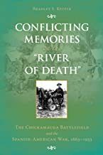 """Conflicting Memories on the """"River of Death"""": The Chickamauga Battlefield and the Spanish-American War, 1863–1933"""