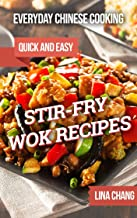 Everyday Chinese Cooking: Quick and Easy Stir-Fry Wok Recipes (Quick and Easy Asian Cookbooks Book 1)